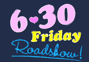 2017.6.30 Friday Roadshow!